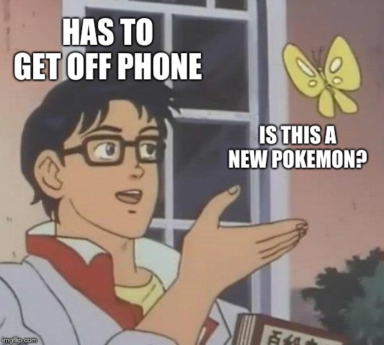 Is This A Pigeon Meme | HAS TO GET OFF PHONE IS THIS A NEW POKEMON? | image tagged in memes,is this a pigeon | made w/ Imgflip meme maker
