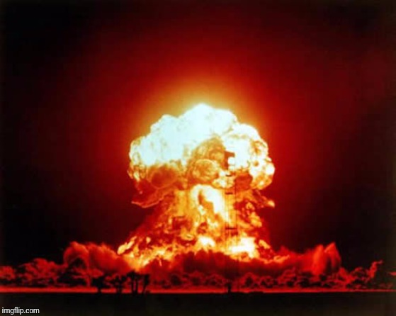 image tagged in memes,nuclear explosion | made w/ Imgflip meme maker
