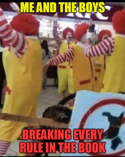 How much wilder can we get? Me and the Boys Week (Aug. 19-25) A CraveMoordik and Nixie.Knox event! |  ME AND THE BOYS; BREAKING EVERY RULE IN THE BOOK | image tagged in memes,funny,me and the boys,me and the boys week,kfc,ronald mcdonald | made w/ Imgflip meme maker