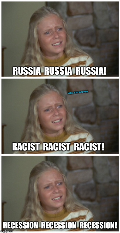 Fake News Media be like... | RUSSIA  RUSSIA  RUSSIA! RACIST  RACIST  RACIST! RECESSION  RECESSION  RECESSION! IG@4_TOUCHDOWNS | image tagged in fake news,democrats | made w/ Imgflip meme maker