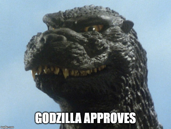 GODZILLA APPROVES | made w/ Imgflip meme maker