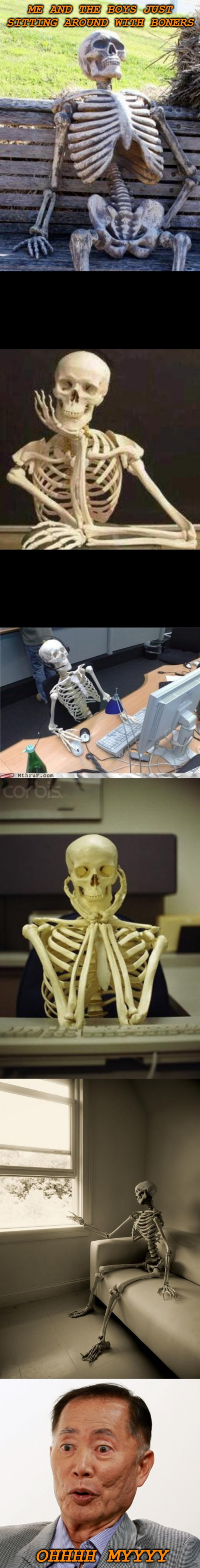 Me and the Boys Week (Boner Edition) A CravenMoordik and Nixie.Knox Event... | ME AND THE BOYS JUST SITTING AROUND WITH BONERS OHHHH MYYYY | image tagged in memes,waiting skeleton,skeleton waiting,george takei oh my,me and the boys week | made w/ Imgflip meme maker