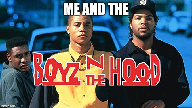 Me and the boys week - a Nixie.Knox and CravenMoordik event (Aug 19-25) | ME AND THE | image tagged in movies,me and the boys,me and the boys week,boys | made w/ Imgflip meme maker