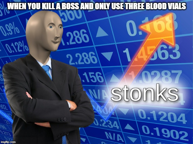 stonks | WHEN YOU KILL A BOSS AND ONLY USE THREE BLOOD VIALS | image tagged in stonks | made w/ Imgflip meme maker