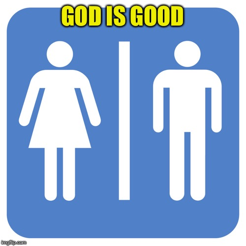 Restroom Sign | GOD IS GOOD | image tagged in restroom sign | made w/ Imgflip meme maker