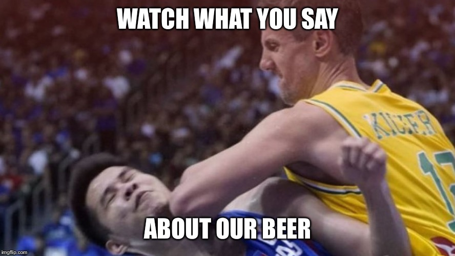 Australian Basketball Team Boomers Bring Back The Biff | WATCH WHAT YOU SAY ABOUT OUR BEER | image tagged in australian basketball team boomers bring back the biff | made w/ Imgflip meme maker