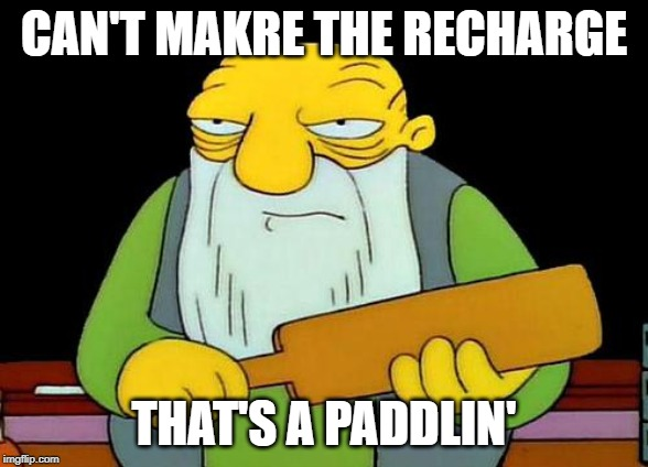 That's a paddlin' Meme | CAN'T MAKRE THE RECHARGE THAT'S A PADDLIN' | image tagged in memes,that's a paddlin' | made w/ Imgflip meme maker