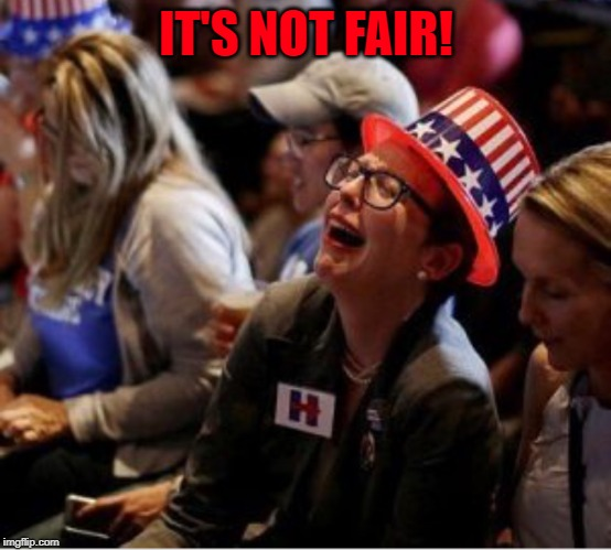 Crying liberal  | IT'S NOT FAIR! | image tagged in crying liberal | made w/ Imgflip meme maker