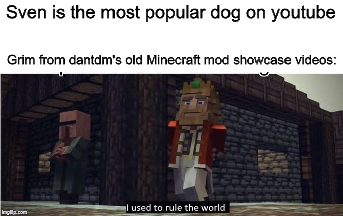 Who still remembers Grim from TheDiamondMinecrart? | Sven is the most popular dog on youtube Grim from dantdm's old Minecraft mod showcase videos: | image tagged in fallen kingdom,minecraft | made w/ Imgflip meme maker