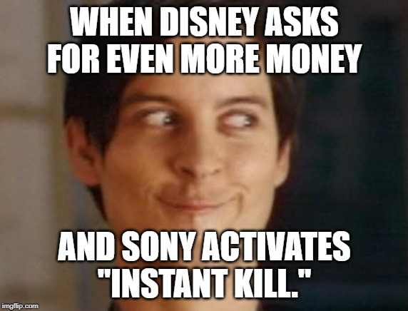 "Spiderman Peter Parker Meme |  WHEN DISNEY ASKS FOR EVEN MORE MONEY; AND SONY ACTIVATES ""INSTANT KILL."" 