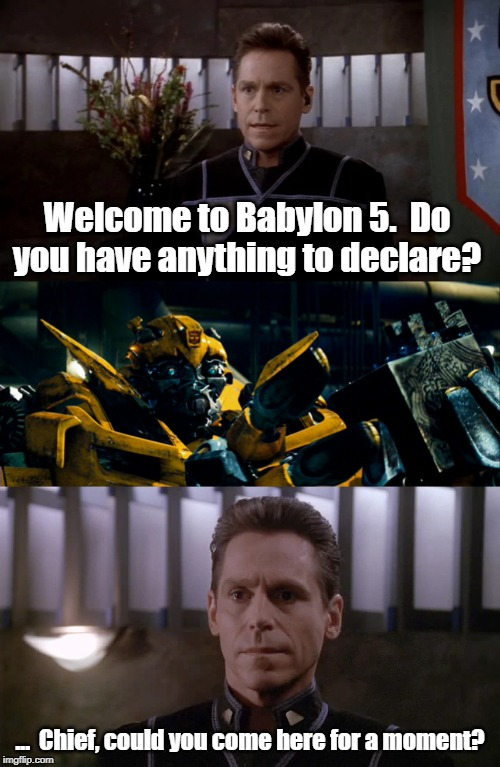 The Allspark on B5?  What could go wrong? | Welcome to Babylon 5.  Do you have anything to declare? ...  Chief, could you come here for a moment? | image tagged in babylon 5,bumblebee,transformers | made w/ Imgflip meme maker