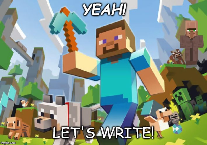 Minecraft  |  YEAH! LET'S WRITE! | image tagged in minecraft | made w/ Imgflip meme maker