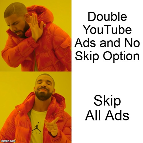 Drake Hotline Bling Meme |  Double YouTube Ads and No Skip Option; Skip All Ads | image tagged in memes,drake hotline bling,2019,drake hotline approves,youtube,ads | made w/ Imgflip meme maker