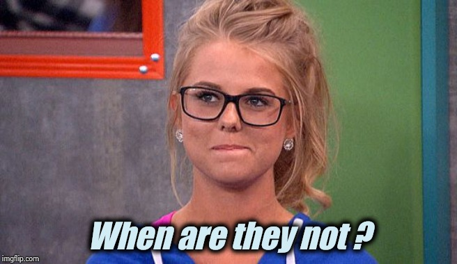 Nicole 's thinking | When are they not ? | image tagged in nicole 's thinking | made w/ Imgflip meme maker