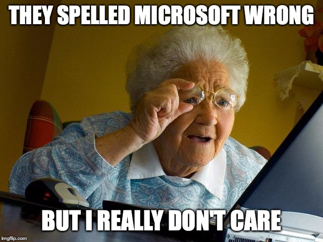 THEY SPELLED MICROSOFT WRONG BUT I REALLY DON'T CARE | image tagged in memes,grandma finds the internet | made w/ Imgflip meme maker
