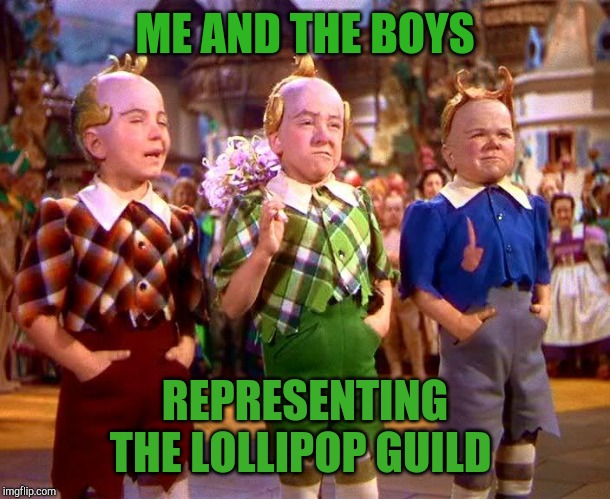 Me and The Boys Week, a CravenMoordik and Nixie.Knox event! Aug 19-25 |  ME AND THE BOYS; REPRESENTING THE LOLLIPOP GUILD | image tagged in lollipop guild,wizard of oz,jbmemegeek,me and the boys,me and the boys week | made w/ Imgflip meme maker