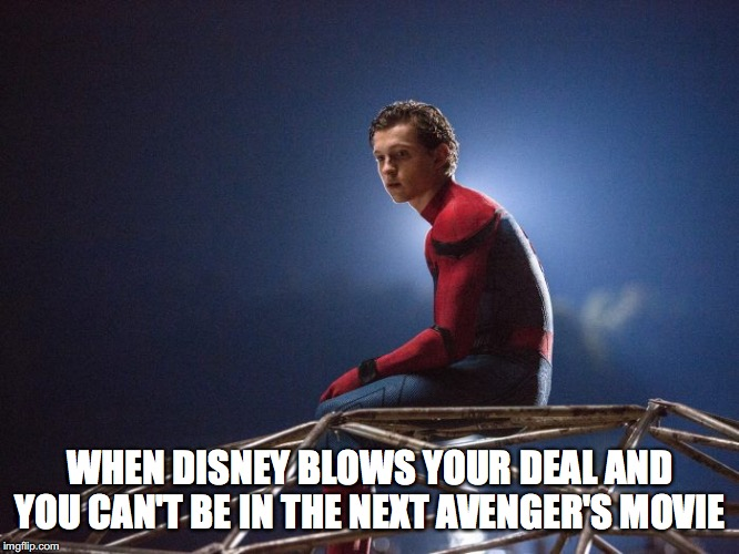 When Disney Blows Your Deal | WHEN DISNEY BLOWS YOUR DEAL AND YOU CAN'T BE IN THE NEXT AVENGER'S MOVIE | image tagged in spiderman,avengers,sony,disney,sad spiderman | made w/ Imgflip meme maker