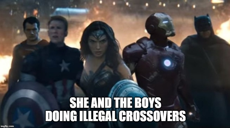Quick, before Papa Disney pulls the plug! - Me and the boys week - A Nixie.Knox and CravenMoordik event | SHE AND THE BOYS DOING ILLEGAL CROSSOVERS | image tagged in memes,me and the boys week,marvel,dc comics,avengers,justice league | made w/ Imgflip meme maker