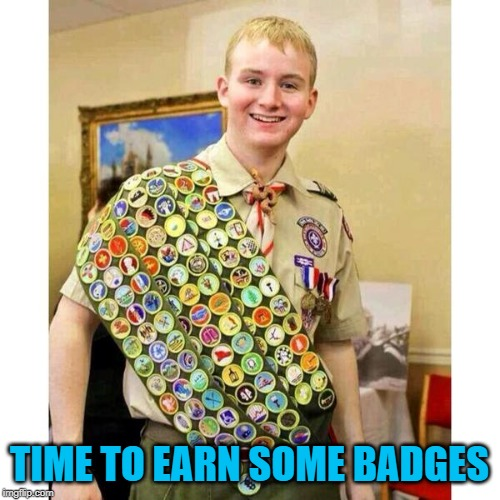 Boy Scout | TIME TO EARN SOME BADGES | image tagged in boy scout | made w/ Imgflip meme maker