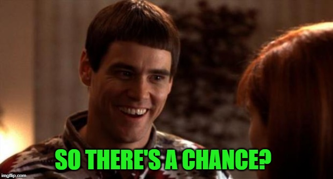So you're saying there's a chance | SO THERE'S A CHANCE? | image tagged in so you're saying there's a chance | made w/ Imgflip meme maker