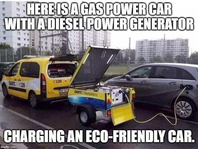 eco-friendly | HERE IS A GAS POWER CAR WITH A DIESEL POWER GENERATOR CHARGING AN ECO-FRIENDLY CAR. | image tagged in car,gas,environment | made w/ Imgflip meme maker