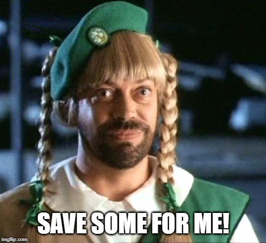 girl scout scam | SAVE SOME FOR ME! | image tagged in girl scout scam | made w/ Imgflip meme maker