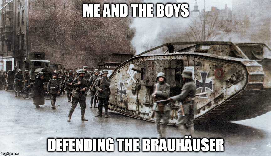 Kommunistbier ist Pißwasser! | ME AND THE BOYS DEFENDING THE BRAUHÄUSER | image tagged in me and the boys,germany,freikorps,beer,bar,urban warfare | made w/ Imgflip meme maker