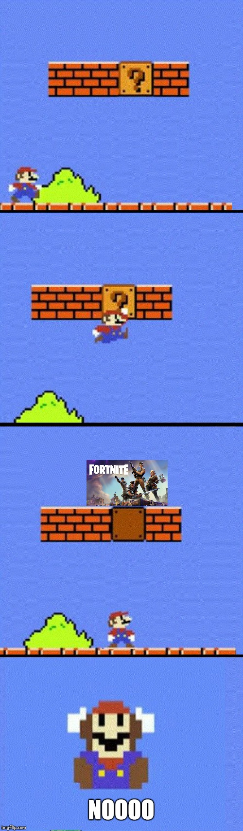 MARIO DON'T PLAY THAT |  NOOOO | image tagged in mario dies,fortnite,video games,super mario | made w/ Imgflip meme maker