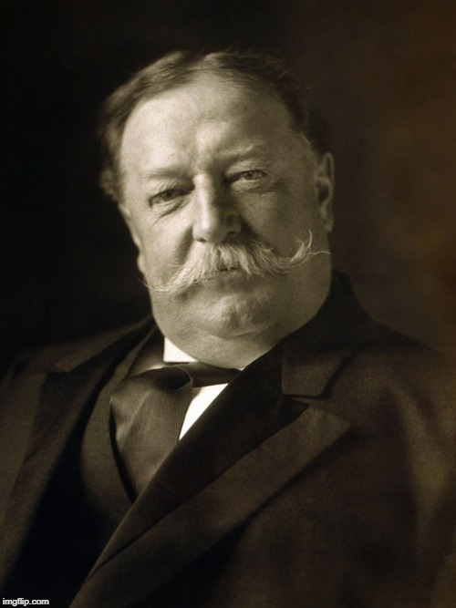 image tagged in president taft | made w/ Imgflip meme maker