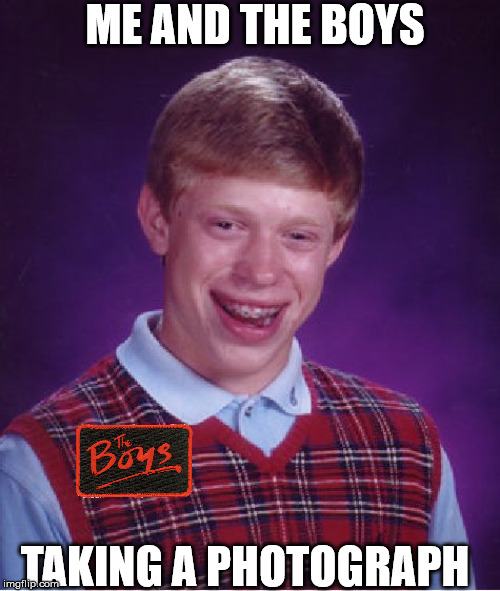 Bad Luck Brian | ME AND THE BOYS TAKING A PHOTOGRAPH | image tagged in memes,bad luck brian | made w/ Imgflip meme maker