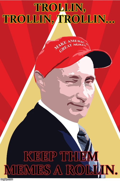 Putin on the Ritz, while trolling the lovely left. | TROLLIN, TROLLIN, TROLLIN... KEEP THEM MEMES A ROLLIN. | image tagged in vladimir putin,putin,trump putin,putin winking,good guy putin | made w/ Imgflip meme maker