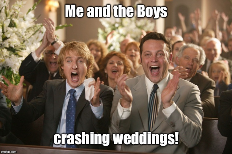 A Cravenmoordik and Nixie.Knox event | image tagged in wedding crashers,me and the boys | made w/ Imgflip meme maker