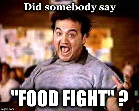 "Food fight! | Did somebody say ""FOOD FIGHT"" ? 