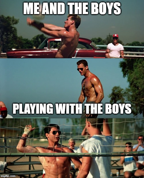 Me and the boys week! A CravenMoordik and Nixie.Knox event! (Aug. 19-25) | ME AND THE BOYS PLAYING WITH THE BOYS | image tagged in me and the boys,me and the boys week,top gun,volleyball,playing with the boys,kenny loggins | made w/ Imgflip meme maker