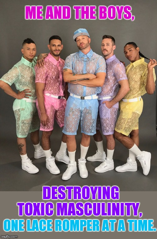 No regrets,  except for your eyes.  Me and the boys week: a Nixie and Dicksie event. |  ME AND THE BOYS, DESTROYING TOXIC MASCULINITY, ONE LACE ROMPER AT A TIME. | image tagged in mens lace rompers,toxic masculinity,myth,change my mind,me and the boys week | made w/ Imgflip meme maker