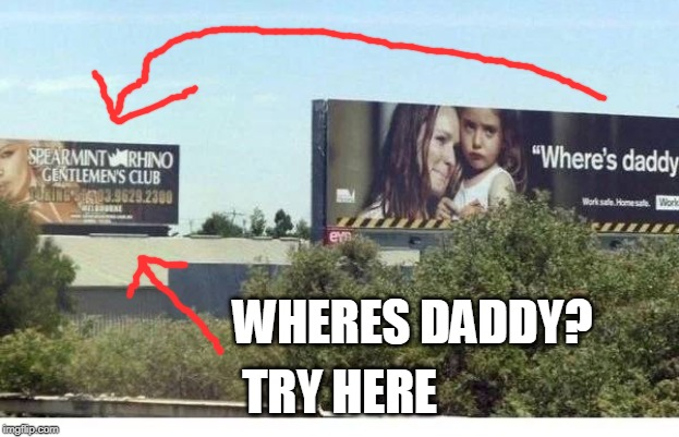 daddy |  WHERES DADDY? TRY HERE | image tagged in daddy | made w/ Imgflip meme maker