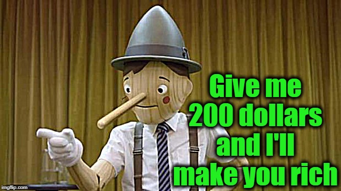 Geico Pinocchio | Give me 200 dollars and I'll make you rich | image tagged in geico pinocchio | made w/ Imgflip meme maker