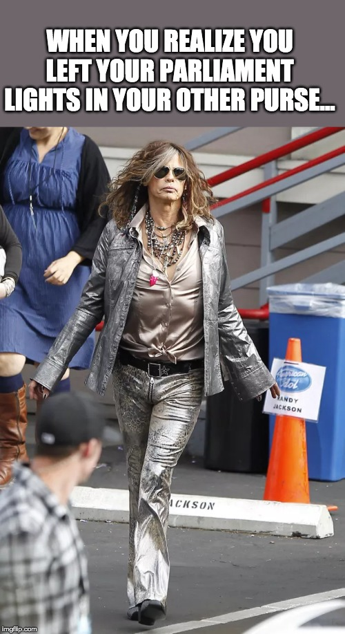 Steven Tyler Grandma |  WHEN YOU REALIZE YOU LEFT YOUR PARLIAMENT LIGHTS IN YOUR OTHER PURSE... | image tagged in mom,grandma,steven tyler,cigarettes,parliament | made w/ Imgflip meme maker