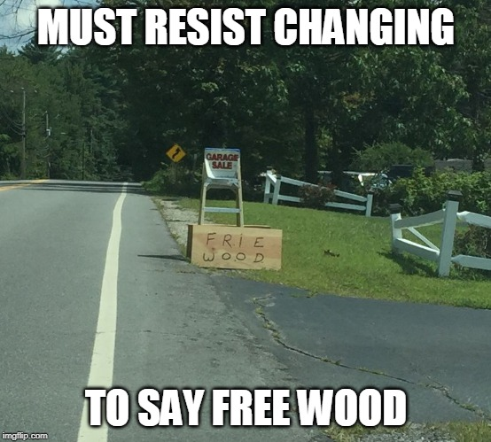 Where's my big Magic Marker? | MUST RESIST CHANGING TO SAY FREE WOOD | image tagged in bad spelling,funny signs,signs/billboards,bad grammar and spelling memes,misspelled,wood | made w/ Imgflip meme maker
