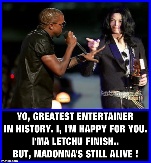 throwback to 09 | image tagged in michael jackson,kanye west,madonna,mtv,throwback thursday,taylor swift | made w/ Imgflip meme maker