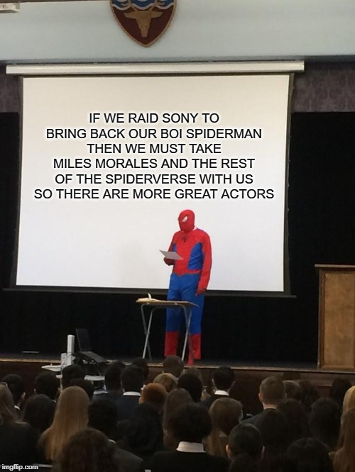 Spiderman Presentation | IF WE RAID SONY TO BRING BACK OUR BOI SPIDERMAN THEN WE MUST TAKE MILES MORALES AND THE REST OF THE SPIDERVERSE WITH US SO THERE ARE MORE GR | image tagged in spiderman presentation,spiderman,bring our boy back,sony | made w/ Imgflip meme maker