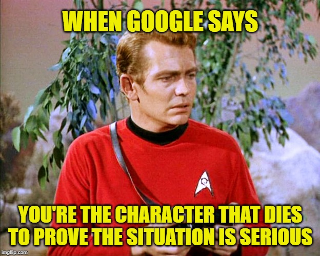 You're not long for this episode. | WHEN GOOGLE SAYS YOU'RE THE CHARACTER THAT DIES TO PROVE THE SITUATION IS SERIOUS | image tagged in star trek millennial,memes,google,star trek red shirts,galaxy quest,dead man walking | made w/ Imgflip meme maker