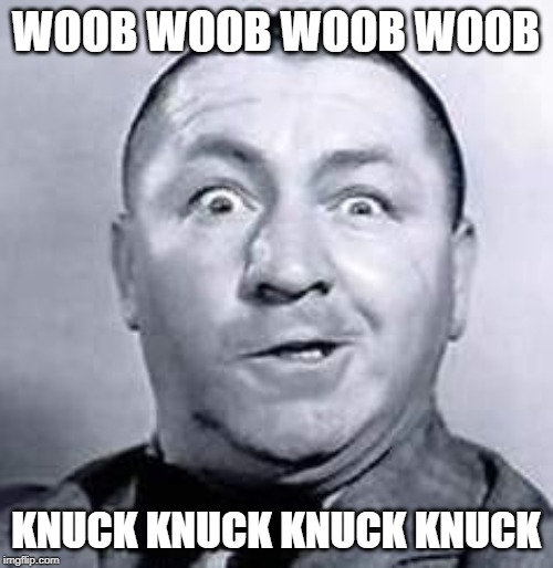 Curly | WOOB WOOB WOOB WOOB KNUCK KNUCK KNUCK KNUCK | image tagged in curly | made w/ Imgflip meme maker