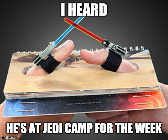 Thumb War | I HEARD HE'S AT JEDI CAMP FOR THE WEEK | image tagged in thumb war | made w/ Imgflip meme maker