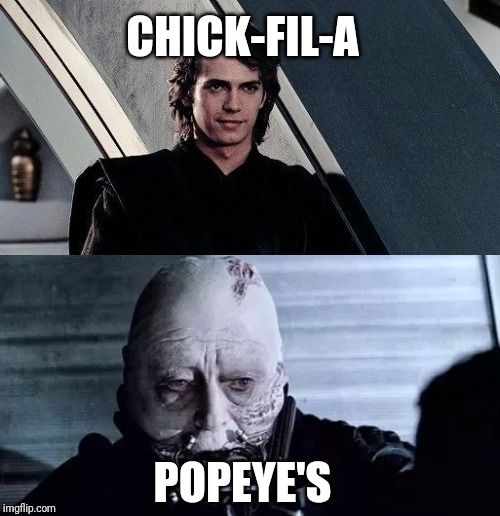 CHICK-FIL-A POPEYE'S | image tagged in chick fil a,popeyes,star wars,anakin skywalker,darth vader | made w/ Imgflip meme maker