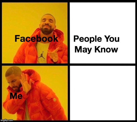 People You May Know | image tagged in facebook,drake,meme,friends | made w/ Imgflip meme maker
