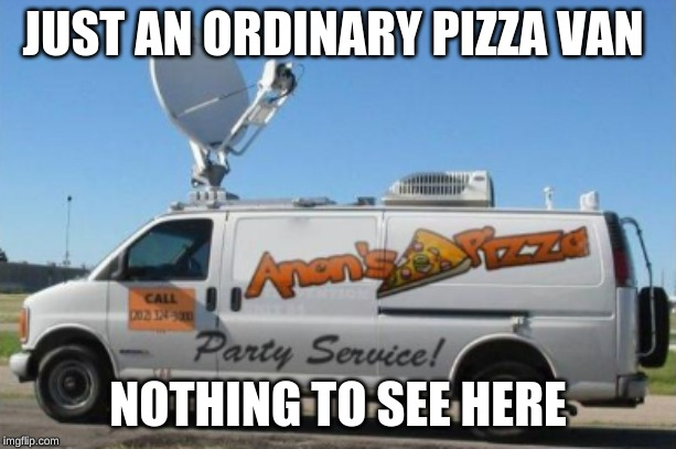 (totally not an FBI truck) |  JUST AN ORDINARY PIZZA VAN; NOTHING TO SEE HERE | image tagged in pizza,van,fbi,memes,nothing to see here | made w/ Imgflip meme maker