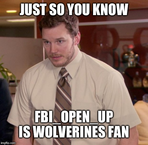 Afraid To Ask Andy | JUST SO YOU KNOW FBI_OPEN_UP IS WOLVERINES FAN | image tagged in memes,afraid to ask andy | made w/ Imgflip meme maker