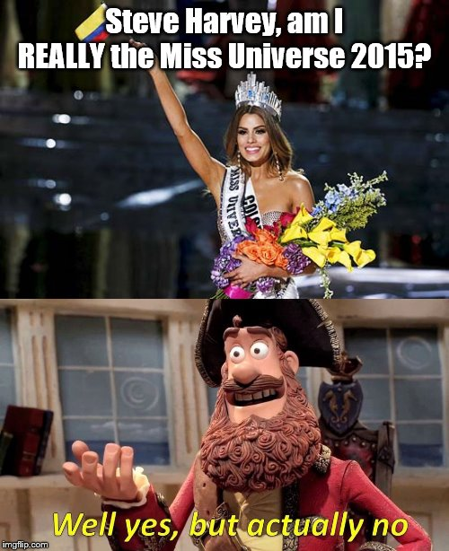 I still think its funny |  Steve Harvey, am I REALLY the Miss Universe 2015? | image tagged in miss universe 2015,steve harvey miss universe | made w/ Imgflip meme maker