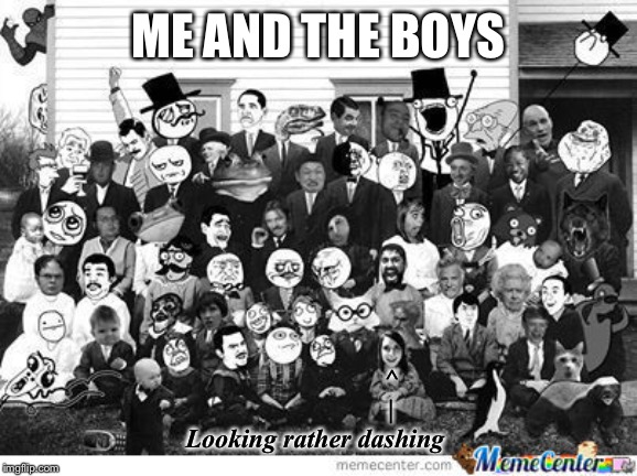 ME AND THE BOYS ^                       | Looking rather dashing | image tagged in memes,troll,trollface,trollface interesting man | made w/ Imgflip meme maker
